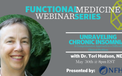FUNCTIONAL MEDICINE WEBINAR: Unraveling Chronic Insomnia- a Comprehensive Approach to a Difficult Clinical Problem Tori Hudson, N.D.