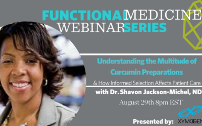 FUNCTIONAL MEDICINE WEBINAR: Understanding the Multitude of Curcumin Preparations and How Informed Selection Affects Patient Care with Dr. Shavon Jackson-Michel, ND
